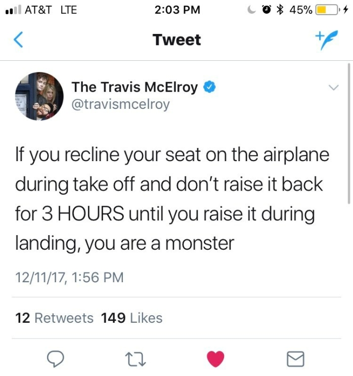 "Tweet from Travis McElroy: ""If you recline your seat on the airplane during take off and don't raise it back for 3 HOURS until you raise it during landing, you are a monster"""